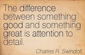 difference between something good and something great is attention  difference between something good and something great is attention to detail charles r swindoll