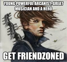 Young powerful arcanist, great musician and a hero Get Friendzoned ... via Relatably.com