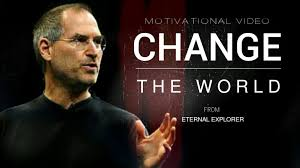 change the world motivational video success steve jobs change the world motivational video success steve jobs elon musk eternal explorer