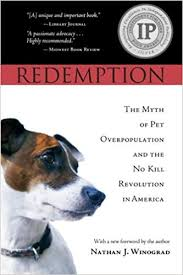 <b>Redemption: The</b> Myth of Pet Overpopulation & The No Kill ...