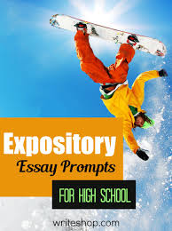 expository essay prompts for high school expository essay prompts for high school students help teens practice informative writing as they write about