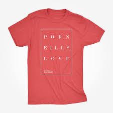 Porn <b>Kills Love</b> - Original Red – Fight the New Drug