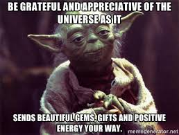 Be grateful and appreciative of the universe as it sends beautiful ... via Relatably.com