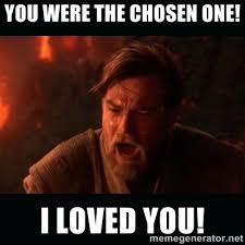 """You were the chosen one! I loved you! - Obi Wan Kenobi """"You were ... via Relatably.com"""