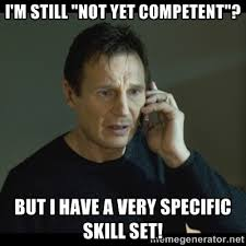 "I'm still ""Not Yet Competent""? but i have a very specific skill ... via Relatably.com"