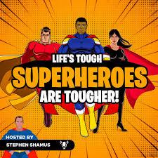 Life's Tough, Superheroes Are TOUGHER!