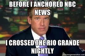 before i anchored nbc news i crossed the rio grande nightly ... via Relatably.com