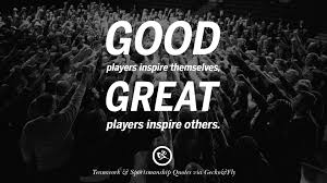 inspirational quotes about teamwork and sportsmanship good players inspire themselves great players inspire others