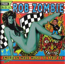 <b>Rob Zombie</b> - <b>American</b> Made Music To Strip By | Discogs