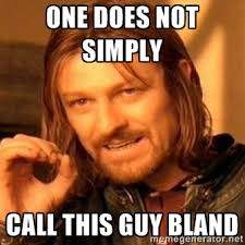 One does not simply call this guy bland - one-does-not-simply-a ... via Relatably.com