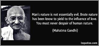 top human nature quotes and sayingsman    s nature is not essentially evil  brute nature has been known to yield to the