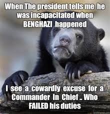 When The president tells me he was incapacitated when BENGHAZI ... via Relatably.com