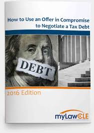 how to use an offer in compromise to negotiate a tax debt 2016 how to use an offer in compromise to negotiate a tax debt 2016 edition