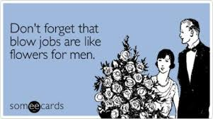 forget-blow-jobs-flowers-valentines-day-ecard-someecards - about ... via Relatably.com