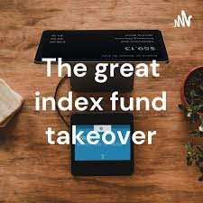 The great index fund takeover