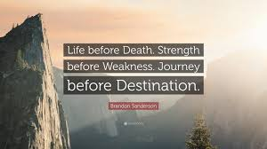 brandon sanderson quote life before death strength before brandon sanderson quote life before death strength before weakness journey before destination