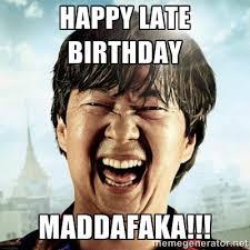 happy late birthday maddafaka!!! - Mr.Chow | Meme Generator via Relatably.com