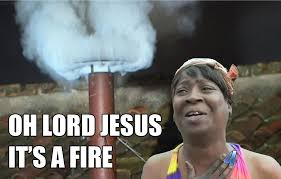 Oh Lord Jesus, it's a fire. [Pope Francis]   Sweet Brown / Ain't ... via Relatably.com