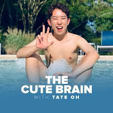 The Cute Brain with Tate Oh