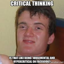 critical thinking is that like being judgemental and hypercritical ... via Relatably.com