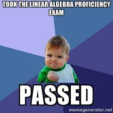 Took the linear algebra proficiency exam Passed - Success Kid ... via Relatably.com