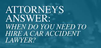 When do you need to hire a car accident attorney?