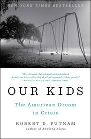 our kids the american dream in crisis robert d putnam our kids the american dream in crisis robert d putnam 9781476769905 com books
