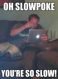 Oh slowpoke You're so slow! - Meme-discovering dad walking dead ... via Relatably.com