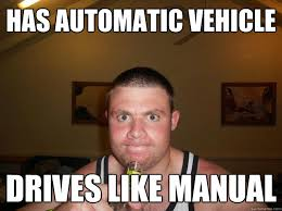 has automatic vehicle drives like manual - Nice Nick - quickmeme via Relatably.com