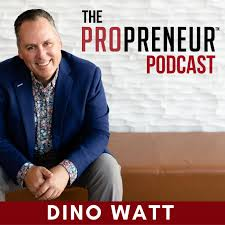 The Propreneur Podcast with Dino Watt