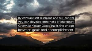 jim rohn quote by constant self discipline and self control you jim rohn quote by constant self discipline and self control you can