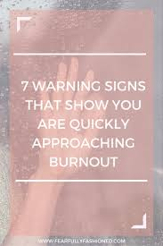 7 warning signs that show you are quickly approaching burnout 7 warning signs that show you are quickly approaching burnout