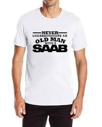 Gildan <b>Never Underestimate An</b> Old Man With A <b>Saab</b> Originality ...