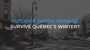 How does outdoor <b>digital</b> signage survive Québec's winter ...