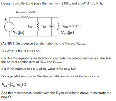 Solved: Design A Parallel <b>Band Pass Filter</b> With Fo = <b>2 MHz</b> ...