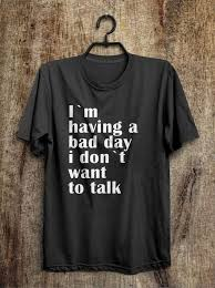 I`m having a bad day i don`t want to talk t shirt в 2019 г. | <b>Printio</b> ...