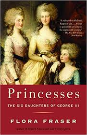 Princesses: The Six Daughters of George III: Flora Fraser ...