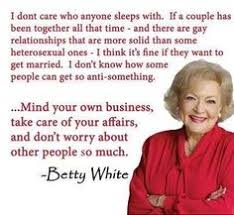 Betty White says it RIGHT!;) on Pinterest | Betty White, Quotes On ... via Relatably.com