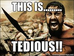 this is......... tedious!! - This Is Sparta Meme | Meme Generator via Relatably.com