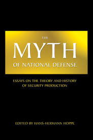 the myth of national defense essays on the theory and history of the myth of national defense essays on the theory and history of security production mises institute