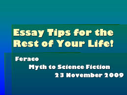 essay tips for the rest of your life feraco myth to science  essay tips for the rest of your life feraco myth to science fictionnovember