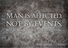 Man is Affected not by events, but by the view he takes of them ... via Relatably.com