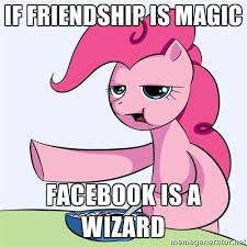 if friendship is magic facebook is a wizard - My Little Pony ... via Relatably.com