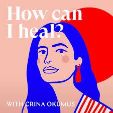 HOW CAN I HEAL with Crina Okumus