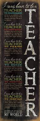 best ideas about teacher sayings teacher quotes i was born to be a teacher print from re pinned by penina