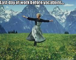 Meme Maker - Last day of work before vacations... Meme Maker! via Relatably.com