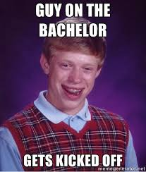 Guy on the bachelor gets kicked off - Bad luck Brian meme | Meme ... via Relatably.com