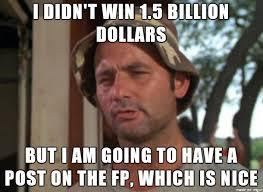 I didn't even win a measly million bucks. - Meme on Imgur via Relatably.com