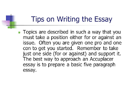 accuplacer writing test essay sentence skills  accuplacer essay    tips on writing the essay topics are described in such a way that you must take