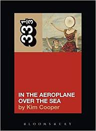 Neutral Milk Hotel's In the Aeroplane Over the Sea (<b>33 1</b>/3): Kim ...